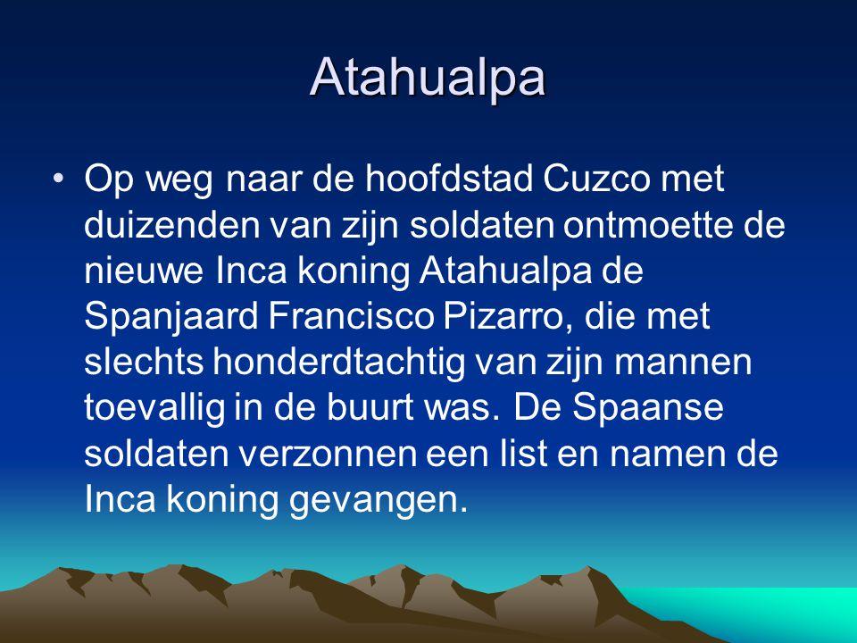 Atahualpa Op weg naar de hoofdstad Cuzco met duizenden van zijn soldaten ontmoette de nieuwe Inca koning Atahualpa de Spanjaard Francisco Pizarro, die