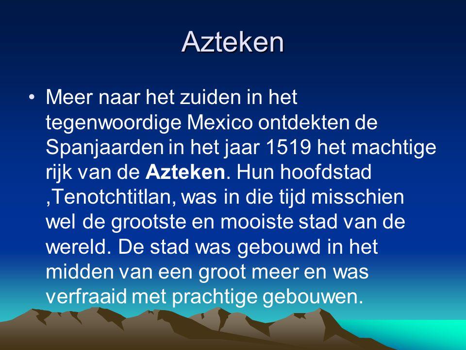 Azteken Meer naar het zuiden in het tegenwoordige Mexico ontdekten de Spanjaarden in het jaar 1519 het machtige rijk van de Azteken. Hun hoofdstad,Ten