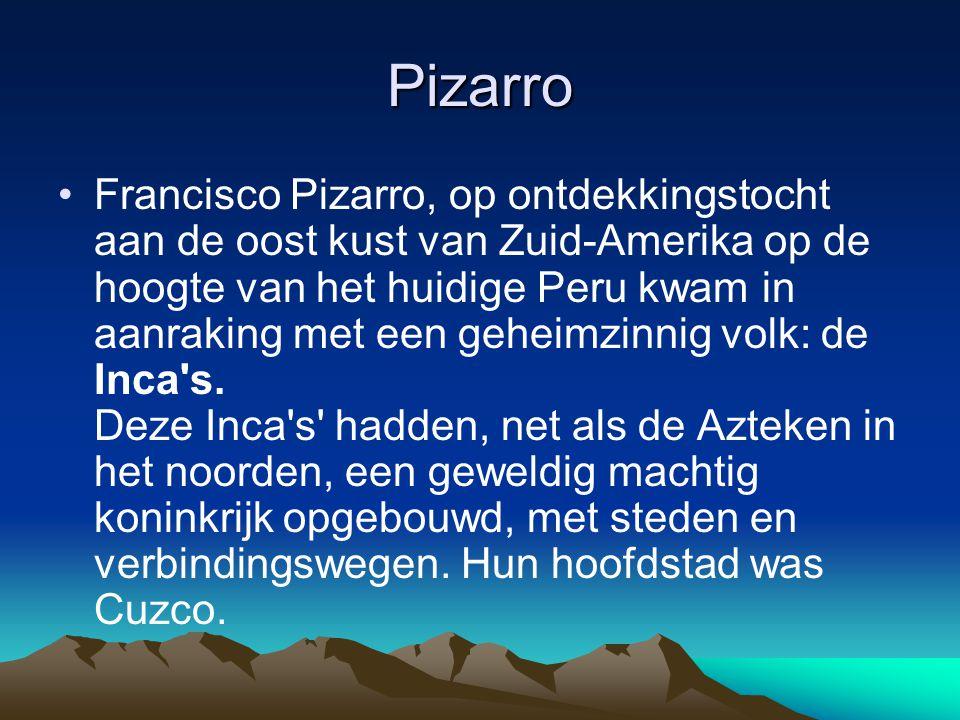 Pizarro Francisco Pizarro, op ontdekkingstocht aan de oost kust van Zuid-Amerika op de hoogte van het huidige Peru kwam in aanraking met een geheimzin
