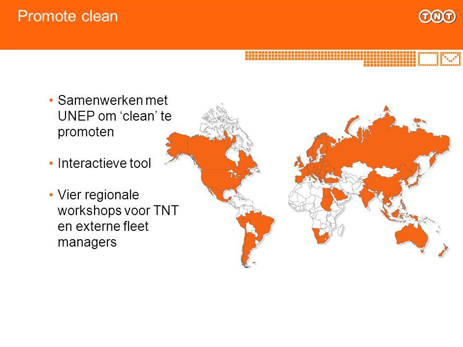 Promote clean Samenwerken met UNEP om 'clean' te promoten Interactieve tool Vier regionale workshops voor TNT en externe fleet managers