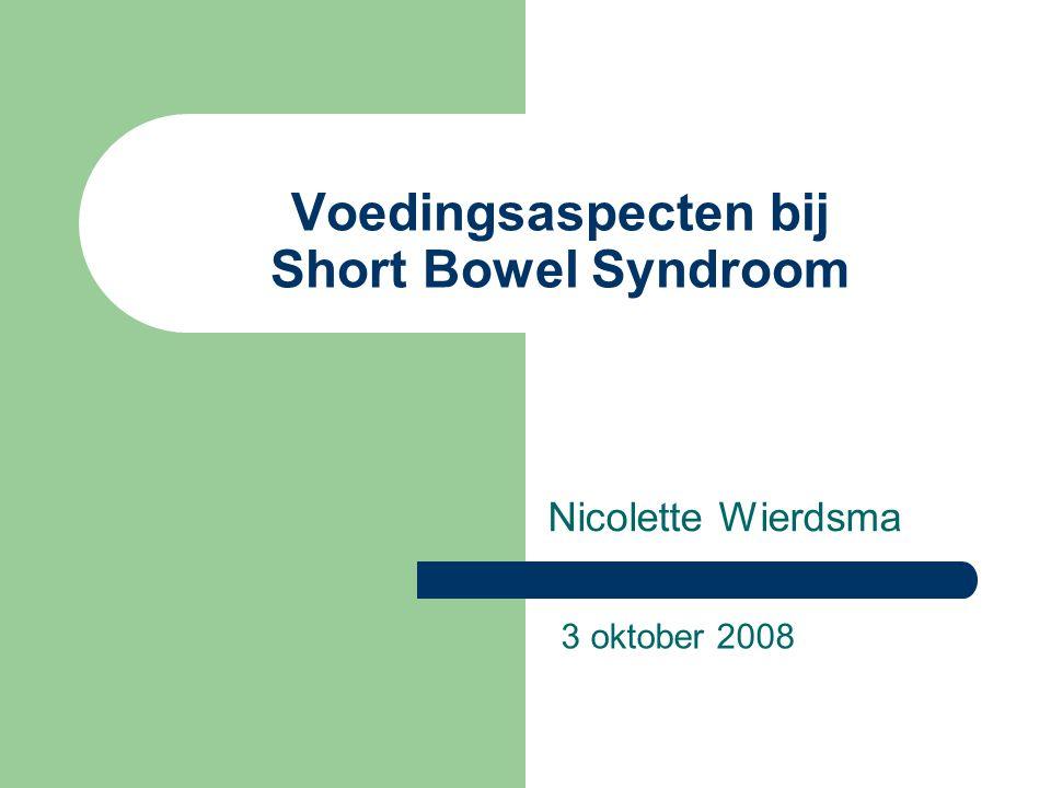 Voedingsaspecten bij Short Bowel Syndroom Nicolette Wierdsma 3 oktober 2008
