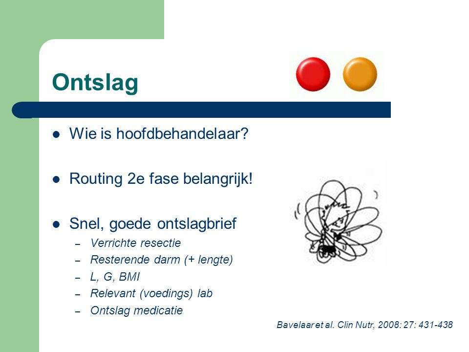 Ontslag Wie is hoofdbehandelaar? Routing 2e fase belangrijk! Snel, goede ontslagbrief – Verrichte resectie – Resterende darm (+ lengte) – L, G, BMI –