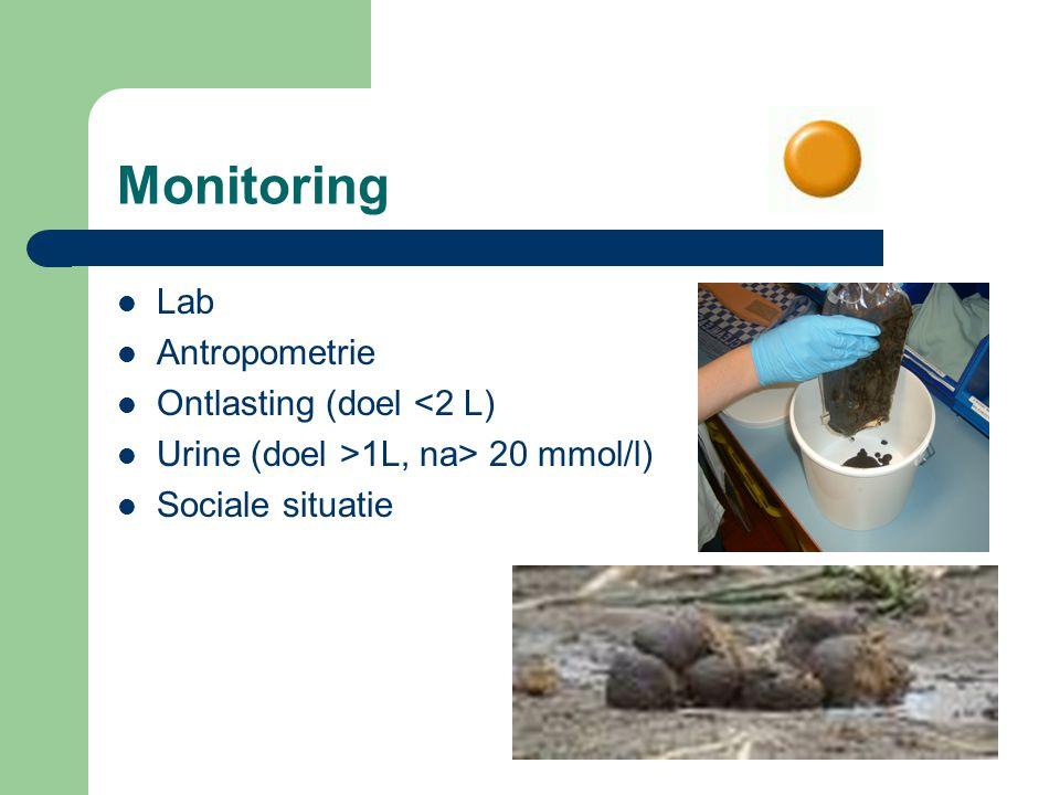 Monitoring Lab Antropometrie Ontlasting (doel <2 L) Urine (doel >1L, na> 20 mmol/l) Sociale situatie