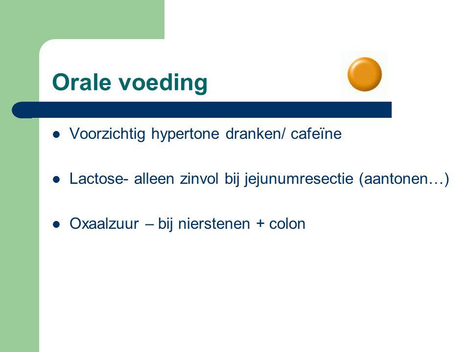 Voorzichtig hypertone dranken/ cafeïne Lactose- alleen zinvol bij jejunumresectie (aantonen…) Oxaalzuur – bij nierstenen + colon Orale voeding