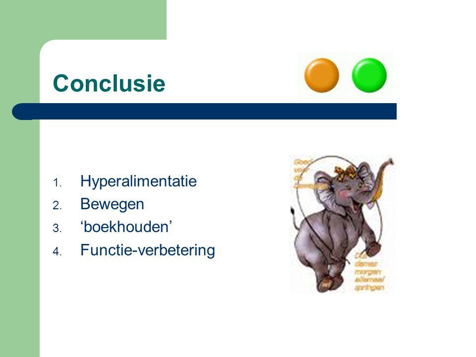 Conclusie 1. Hyperalimentatie 2. Bewegen 3. 'boekhouden' 4. Functie-verbetering