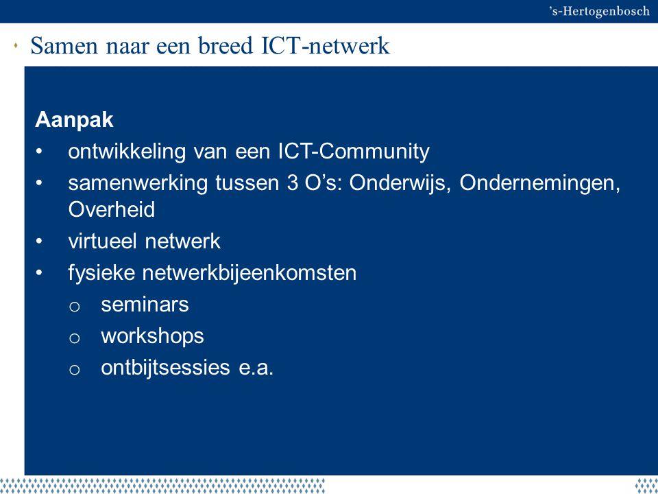 Samen naar een breed ICT-netwerk Aanpak ontwikkeling van een ICT-Community samenwerking tussen 3 O's: Onderwijs, Ondernemingen, Overheid virtueel netw