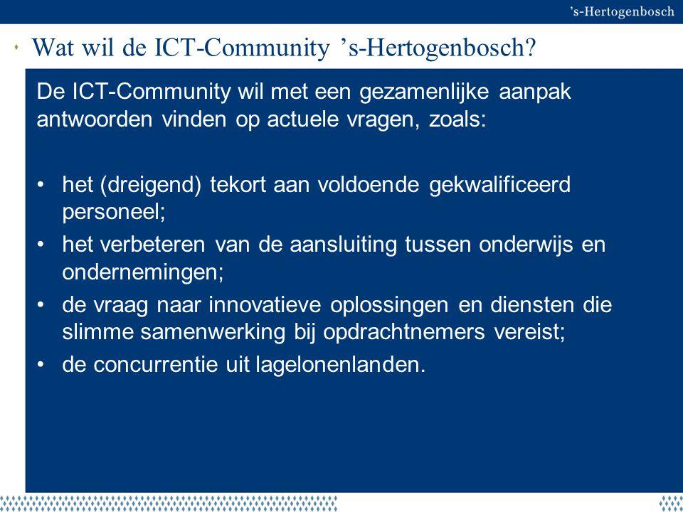 Wat wil de ICT-Community 's-Hertogenbosch? De ICT-Community wil met een gezamenlijke aanpak antwoorden vinden op actuele vragen, zoals: het (dreigend)