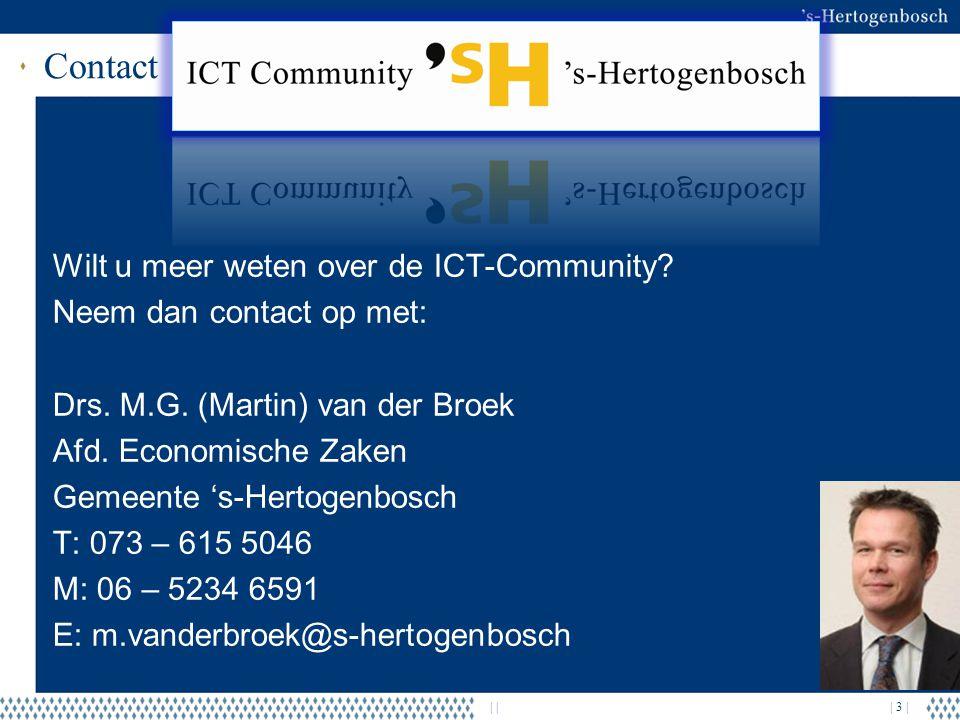 | | 3 | Contact Wilt u meer weten over de ICT-Community? Neem dan contact op met: Drs. M.G. (Martin) van der Broek Afd. Economische Zaken Gemeente 's-