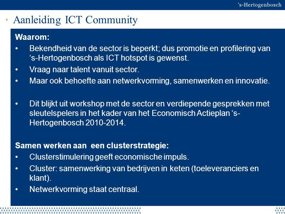Aanleiding ICT Community Waarom: Bekendheid van de sector is beperkt; dus promotie en profilering van 's-Hertogenbosch als ICT hotspot is gewenst. Vra