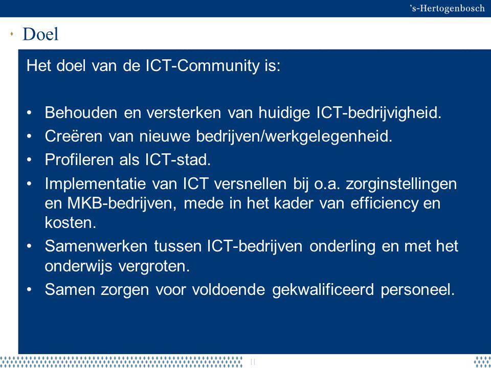Doel | Het doel van de ICT-Community is: Behouden en versterken van huidige ICT-bedrijvigheid. Creëren van nieuwe bedrijven/werkgelegenheid. Profilere