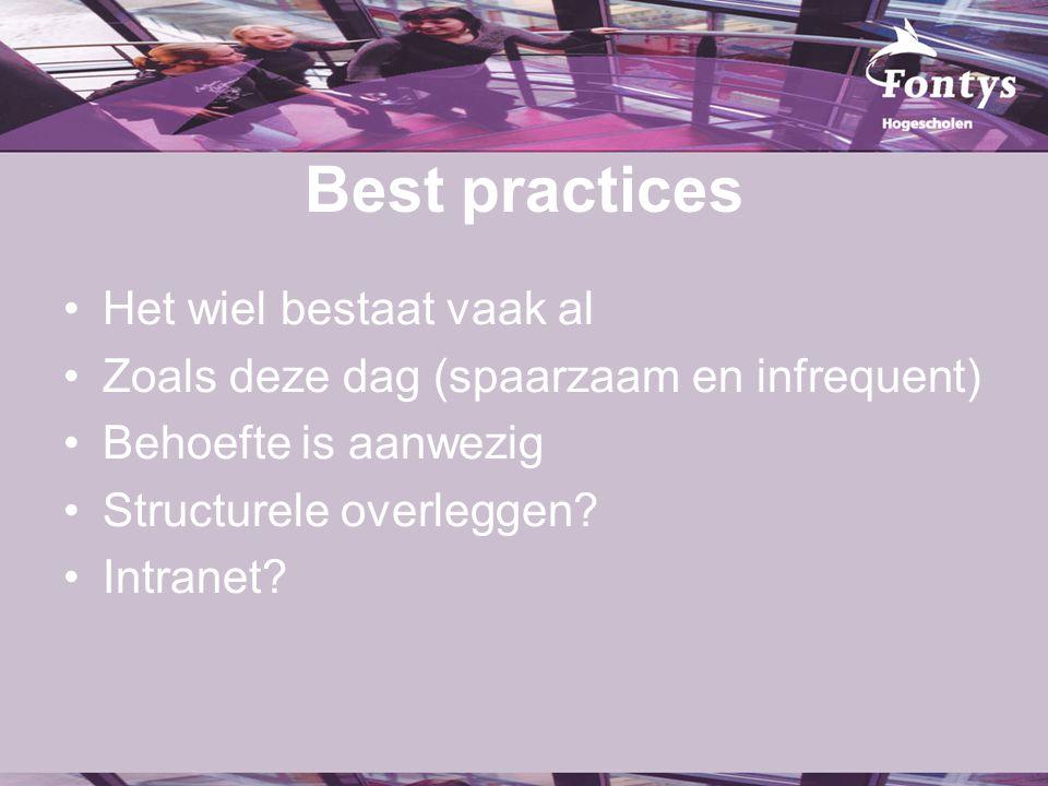 Best practices Het wiel bestaat vaak al Zoals deze dag (spaarzaam en infrequent) Behoefte is aanwezig Structurele overleggen.