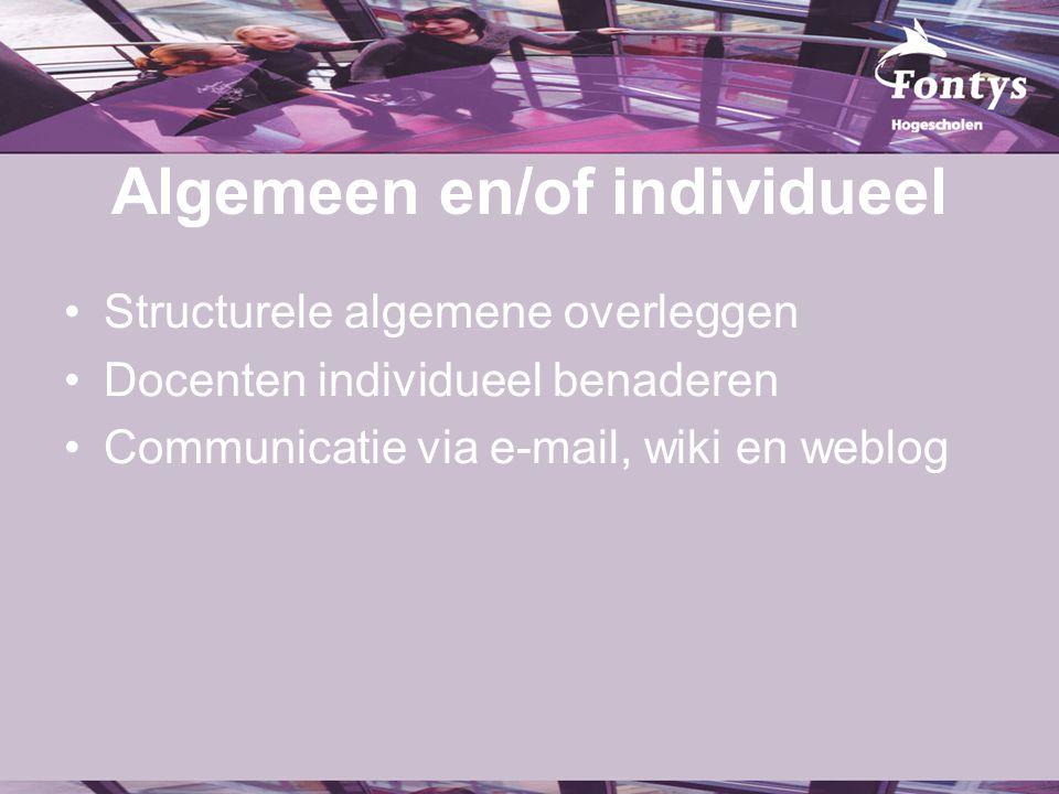 Algemeen en/of individueel Structurele algemene overleggen Docenten individueel benaderen Communicatie via e-mail, wiki en weblog