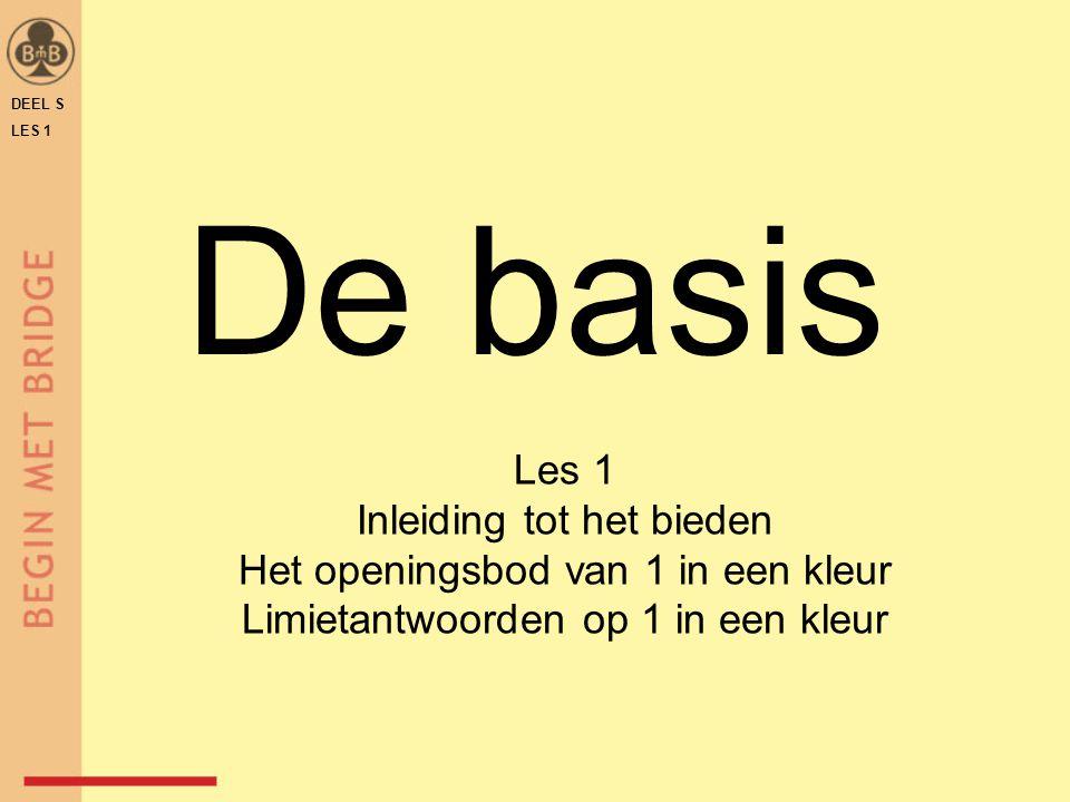 De basis Les 1 Inleiding tot het bieden Het openingsbod van 1 in een kleur Limietantwoorden op 1 in een kleur DEEL S LES 1