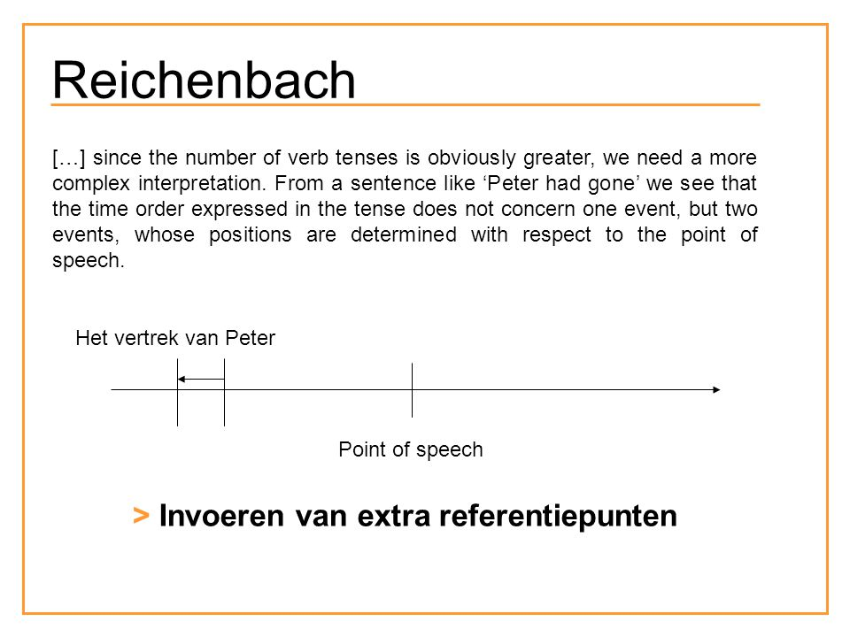Reichenbach […] since the number of verb tenses is obviously greater, we need a more complex interpretation. From a sentence like 'Peter had gone' we