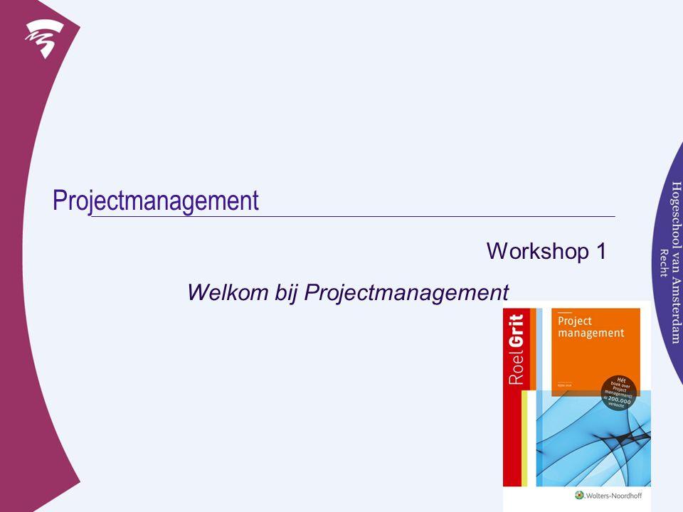 Projectmanagement Workshop 1 Welkom bij Projectmanagement