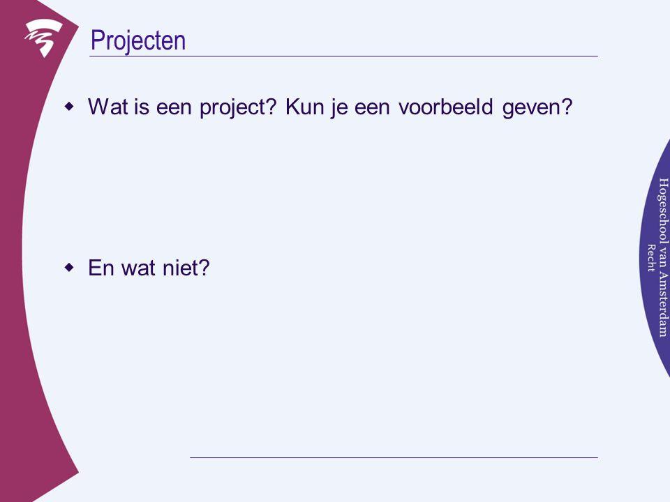Projecten  Wat is een project? Kun je een voorbeeld geven?  En wat niet?