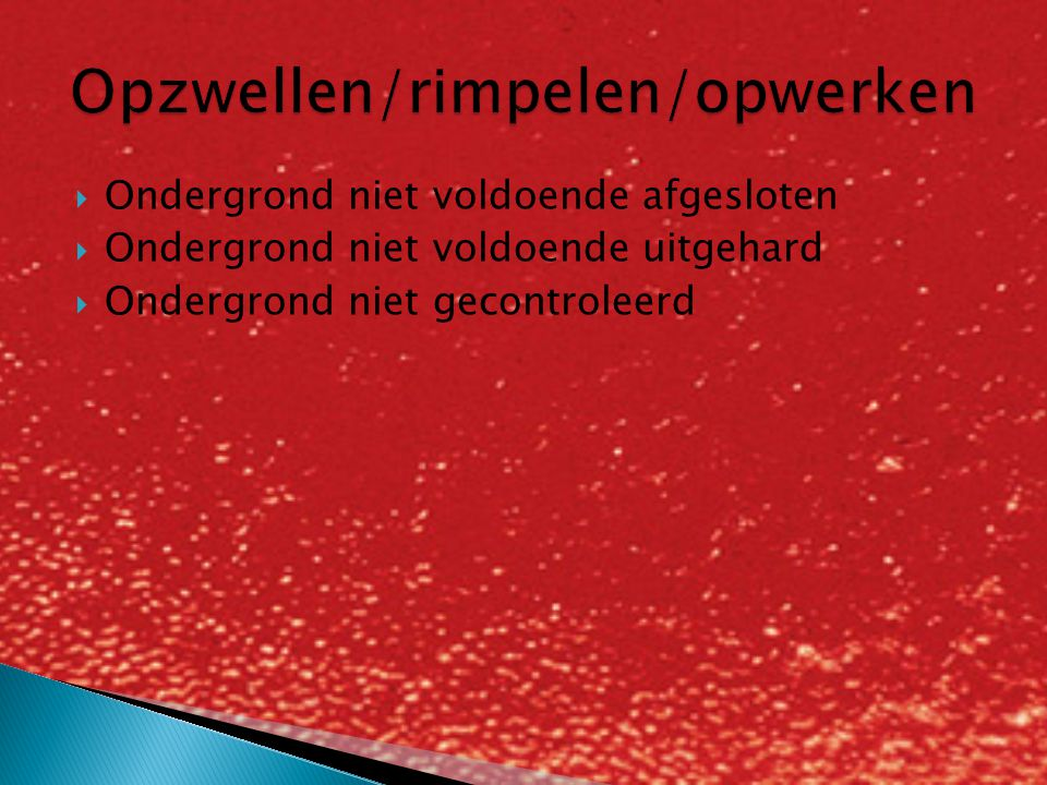  Ondergrond niet voldoende afgesloten  Ondergrond niet voldoende uitgehard  Ondergrond niet gecontroleerd
