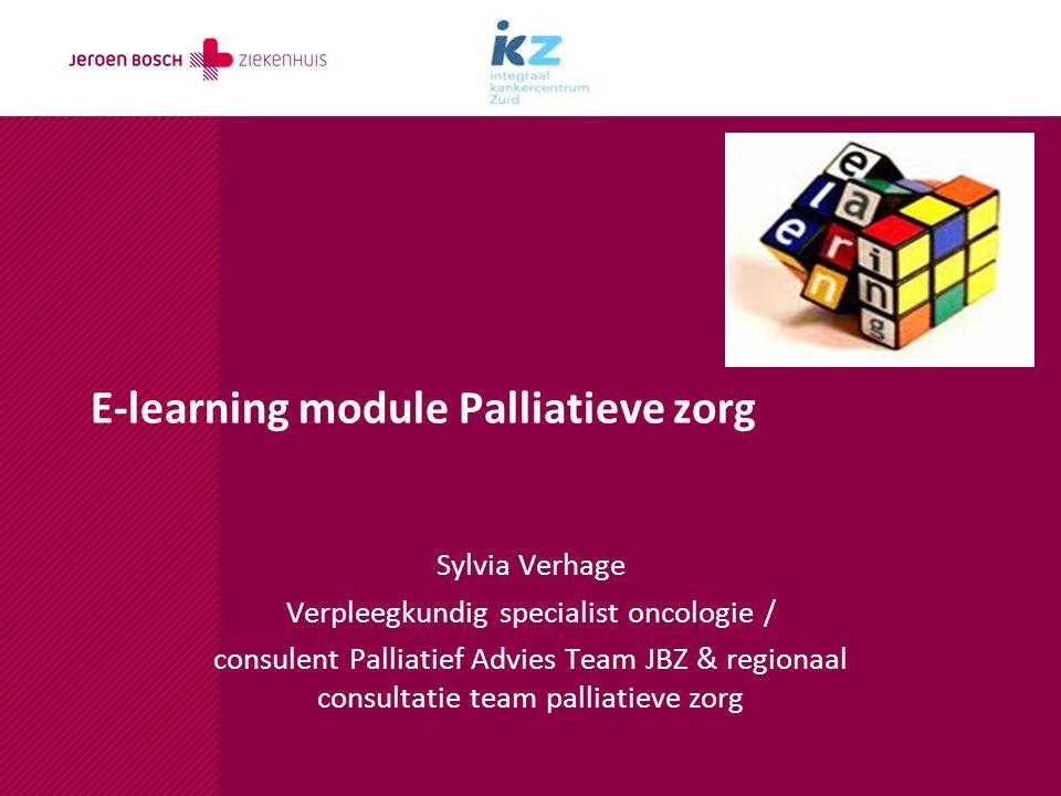 E-learning module Palliatieve zorg Sylvia Verhage Verpleegkundig specialist oncologie / consulent Palliatief Advies Team JBZ & regionaal consultatie t