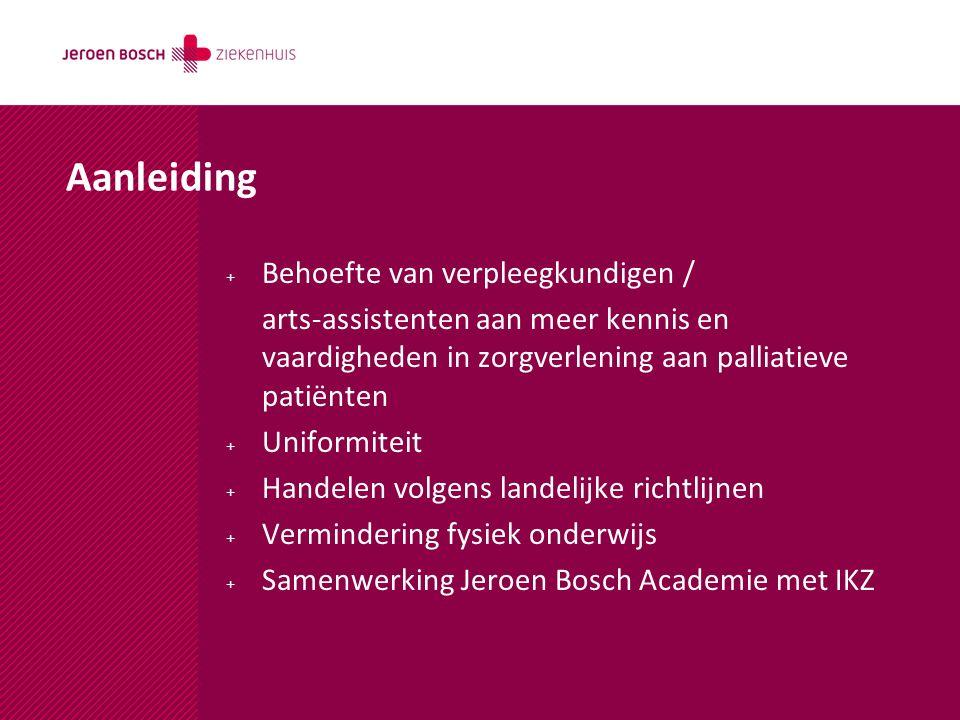 Aanleiding + Behoefte van verpleegkundigen / arts-assistenten aan meer kennis en vaardigheden in zorgverlening aan palliatieve patiënten + Uniformitei