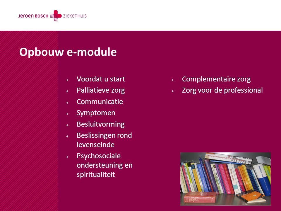 Opbouw e-module + Voordat u start + Palliatieve zorg + Communicatie + Symptomen + Besluitvorming + Beslissingen rond levenseinde + Psychosociale onder