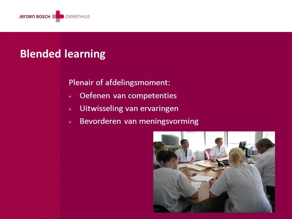 Blended learning Plenair of afdelingsmoment: + Oefenen van competenties + Uitwisseling van ervaringen + Bevorderen van meningsvorming