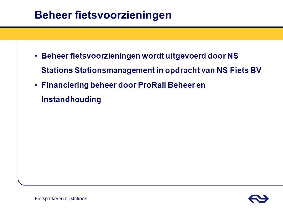 Fietsparkeren bij stations Beheer fietsvoorzieningen Beheer fietsvoorzieningen wordt uitgevoerd door NS Stations Stationsmanagement in opdracht van NS Fiets BV Financiering beheer door ProRail Beheer en Instandhouding