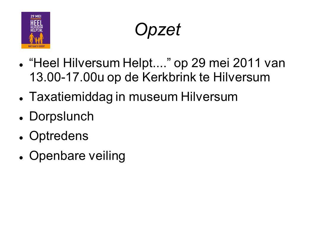 """Opzet """"Heel Hilversum Helpt...."""" op 29 mei 2011 van 13.00-17.00u op de Kerkbrink te Hilversum Taxatiemiddag in museum Hilversum Dorpslunch Optredens O"""