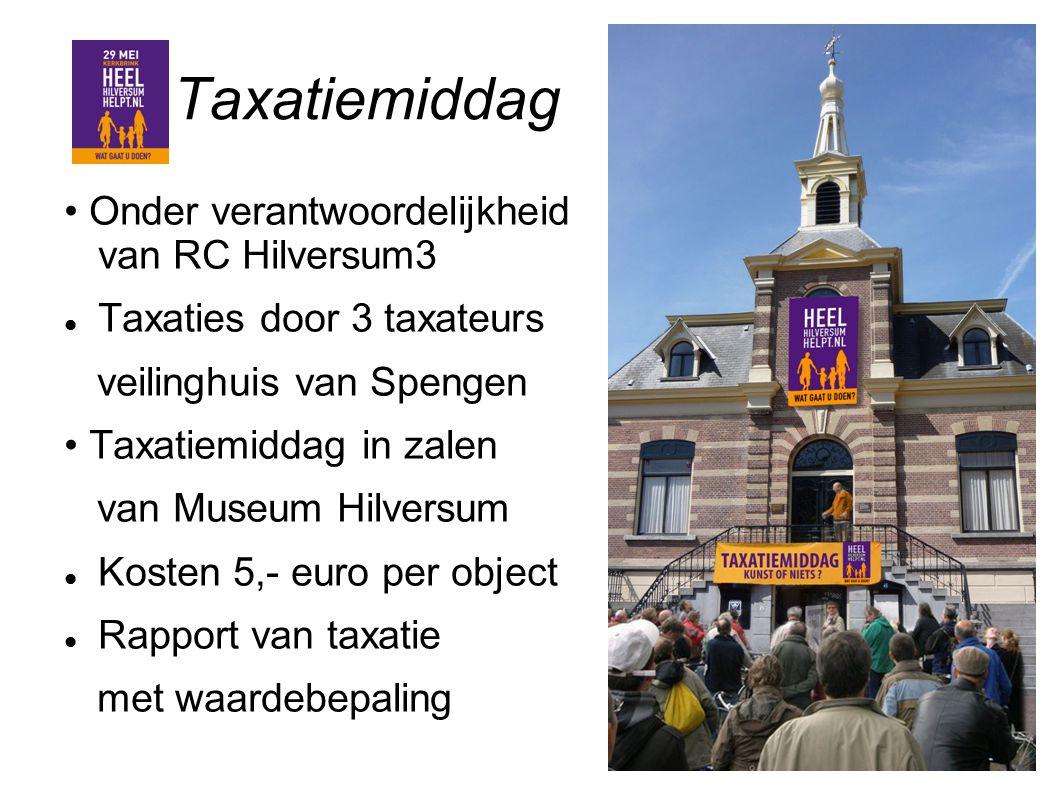 Taxatiemiddag Onder verantwoordelijkheid van RC Hilversum3 Taxaties door 3 taxateurs veilinghuis van Spengen Taxatiemiddag in zalen van Museum Hilvers
