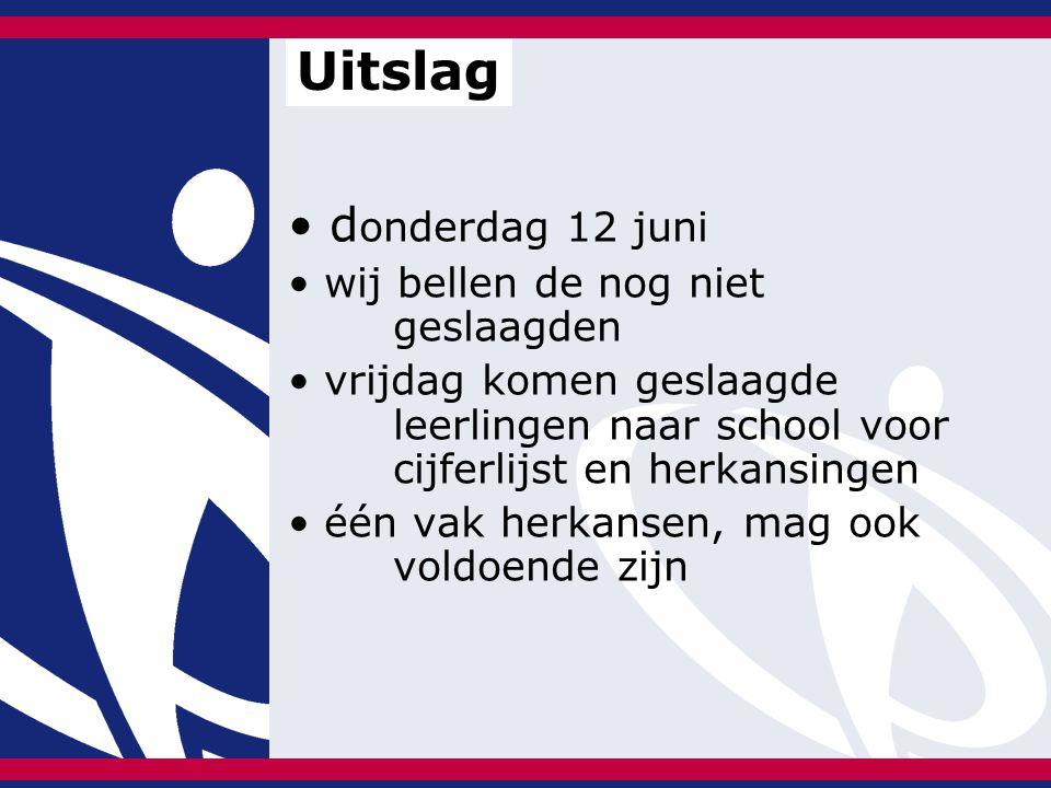 d onderdag 12 juni wij bellen de nog niet geslaagden vrijdag komen geslaagde leerlingen naar school voor cijferlijst en herkansingen één vak herkansen, mag ook voldoende zijn Uitslag