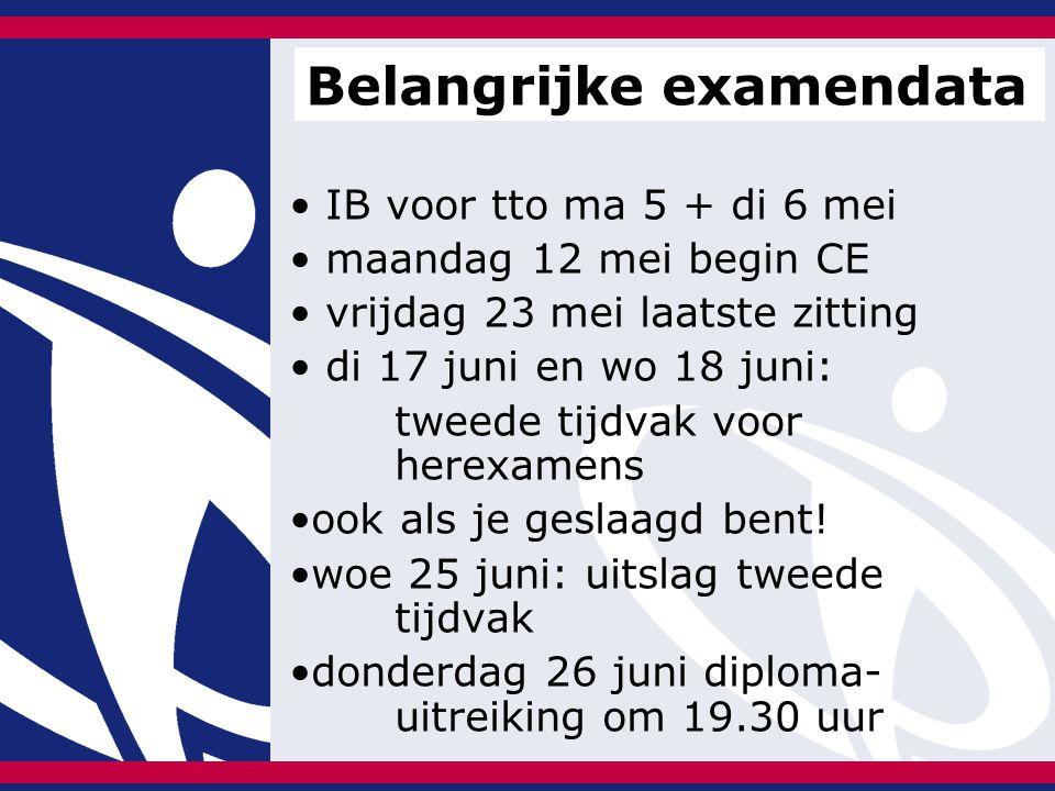 IB voor tto ma 5 + di 6 mei maandag 12 mei begin CE vrijdag 23 mei laatste zitting di 17 juni en wo 18 juni: tweede tijdvak voor herexamens ook als je geslaagd bent.