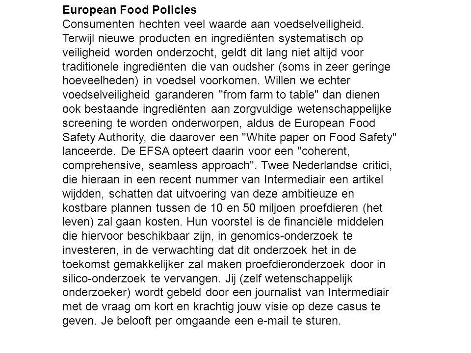 European Food Policies Consumenten hechten veel waarde aan voedselveiligheid. Terwijl nieuwe producten en ingrediënten systematisch op veiligheid word