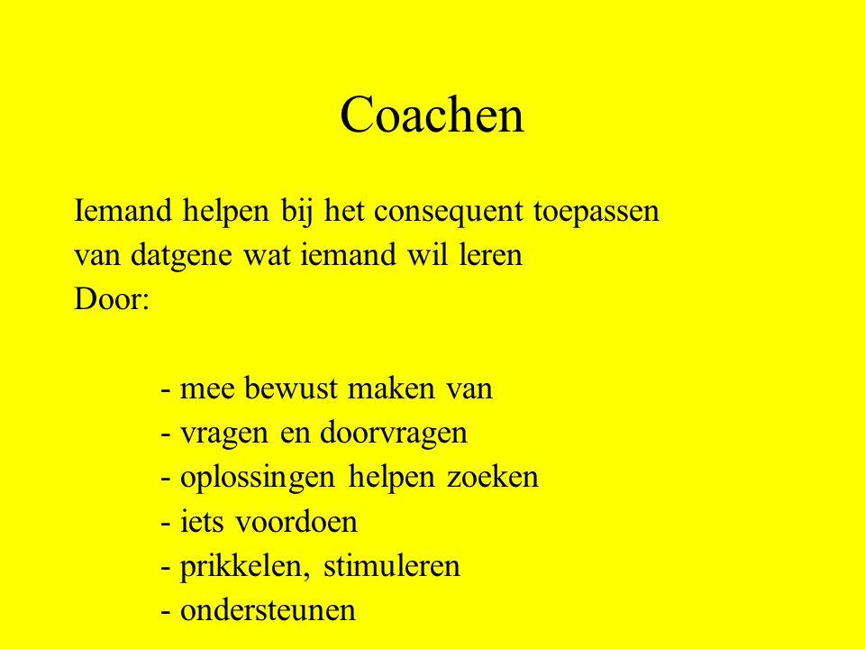 Coachen Iemand helpen bij het consequent toepassen van datgene wat iemand wil leren Door: - mee bewust maken van - vragen en doorvragen - oplossingen