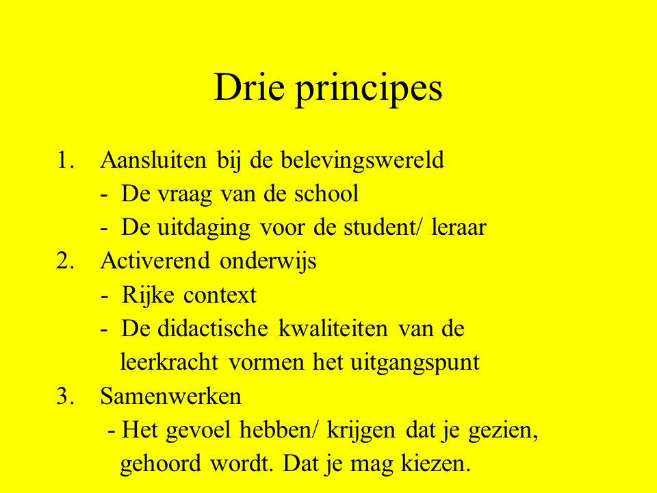 Drie principes 1.Aansluiten bij de belevingswereld - De vraag van de school - De uitdaging voor de student/ leraar 2.Activerend onderwijs - Rijke cont