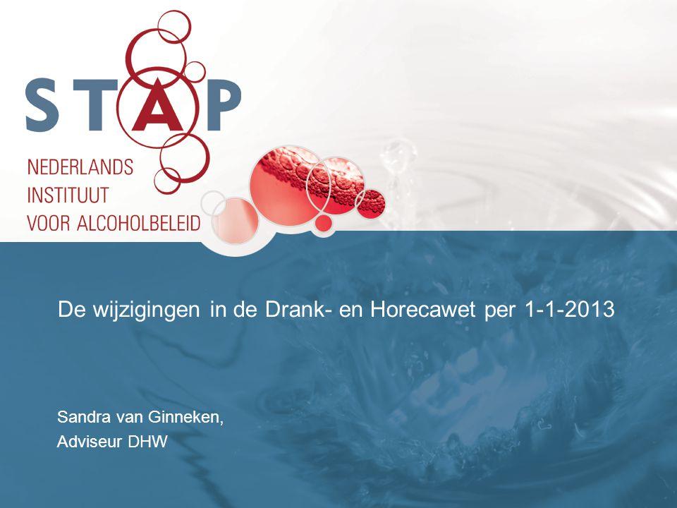 De wijzigingen in de Drank- en Horecawet per 1-1-2013 Sandra van Ginneken, Adviseur DHW