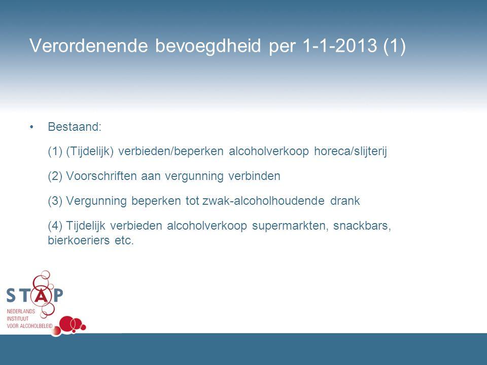 Verordenende bevoegdheid per 1-1-2013 (1) Bestaand: (1) (Tijdelijk) verbieden/beperken alcoholverkoop horeca/slijterij (2) Voorschriften aan vergunnin