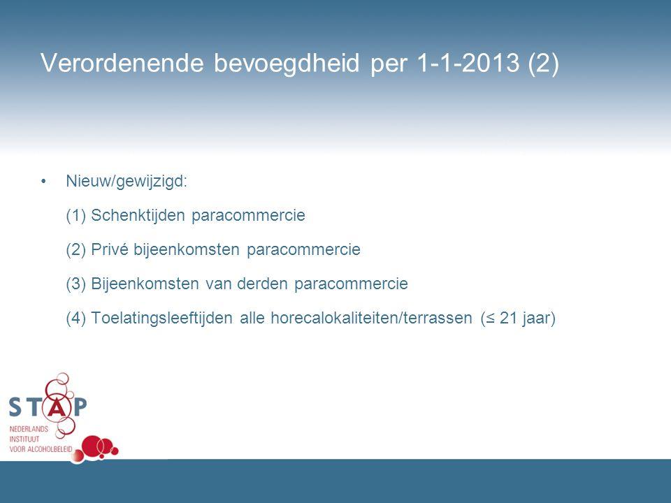 Verordenende bevoegdheid per 1-1-2013 (2) Nieuw/gewijzigd: (1) Schenktijden paracommercie (2) Privé bijeenkomsten paracommercie (3) Bijeenkomsten van