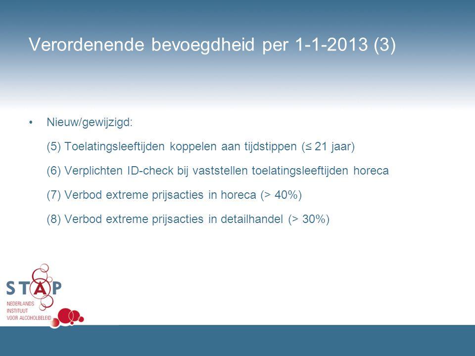Verordenende bevoegdheid per 1-1-2013 (3) Nieuw/gewijzigd: (5) Toelatingsleeftijden koppelen aan tijdstippen (≤ 21 jaar) (6) Verplichten ID-check bij