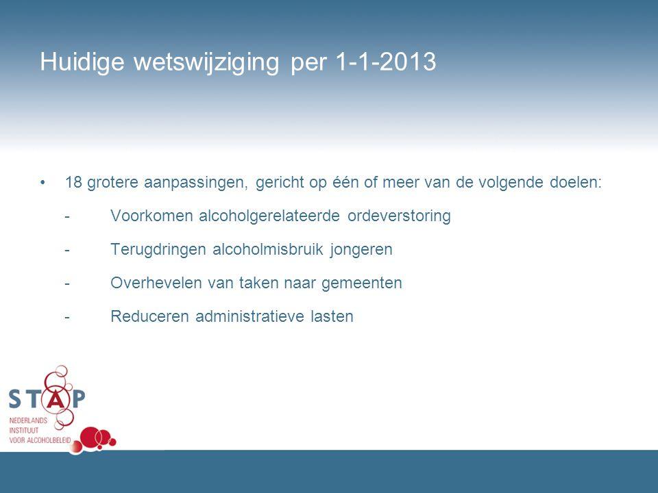 Huidige wetswijziging per 1-1-2013 18 grotere aanpassingen, gericht op één of meer van de volgende doelen: - Voorkomen alcoholgerelateerde ordeverstor