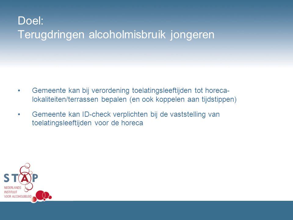 Doel: Terugdringen alcoholmisbruik jongeren Gemeente kan bij verordening toelatingsleeftijden tot horeca- lokaliteiten/terrassen bepalen (en ook koppe