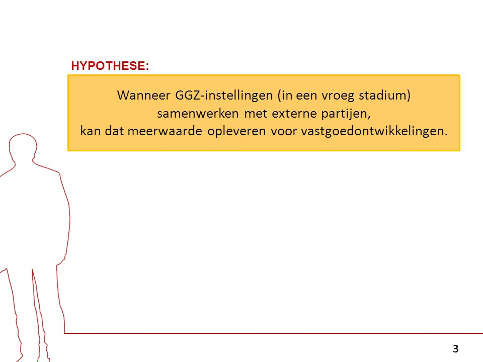 3 Wanneer GGZ-instellingen (in een vroeg stadium) samenwerken met externe partijen, kan dat meerwaarde opleveren voor vastgoedontwikkelingen. HYPOTHES