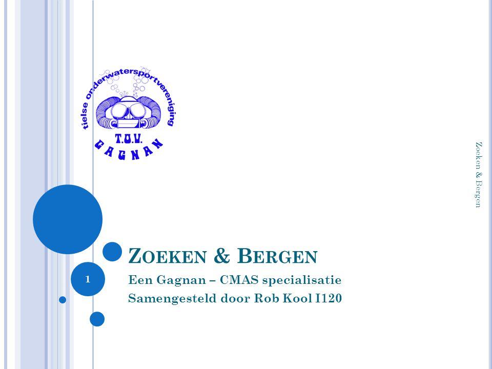 Z OEKEN & B ERGEN Een Gagnan – CMAS specialisatie Samengesteld door Rob Kool I120 1 Zoeken & Bergen