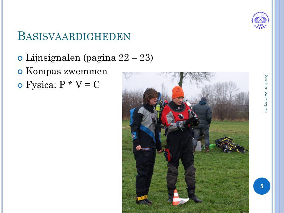 B ASISVAARDIGHEDEN Lijnsignalen (pagina 22 – 23) Kompas zwemmen Fysica: P * V = C 5 Zoeken & Bergen