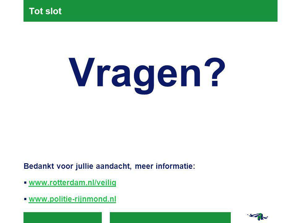 Tot slot Vragen? Bedankt voor jullie aandacht, meer informatie:  www.rotterdam.nl/veilig www.rotterdam.nl/veilig  www.politie-rijnmond.nl www.politi