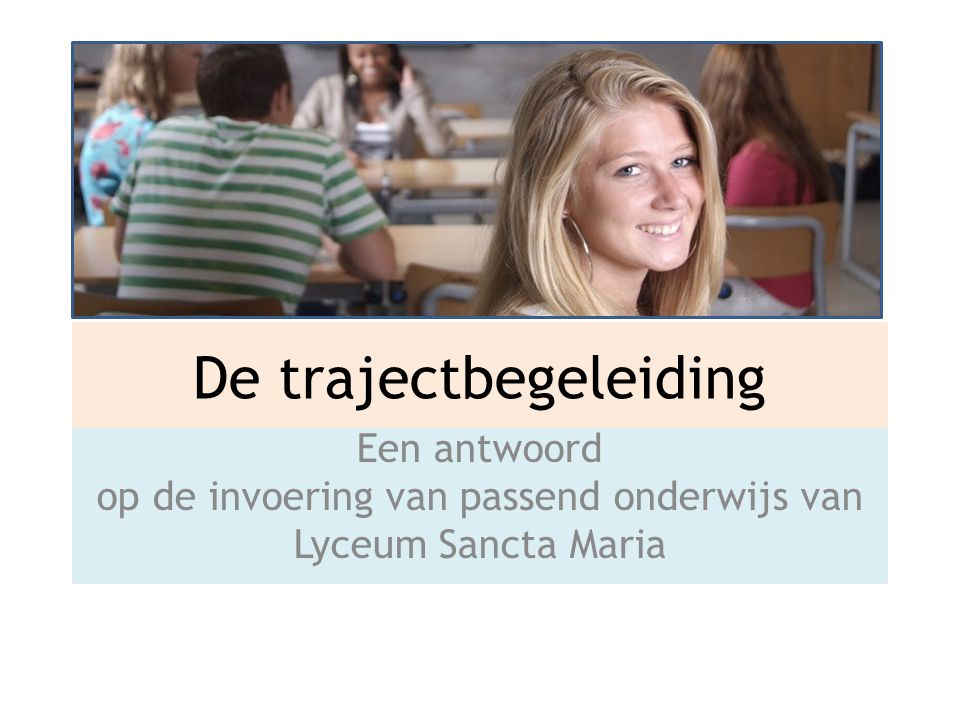 De trajectbegeleiding Een antwoord op de invoering van passend onderwijs van Lyceum Sancta Maria