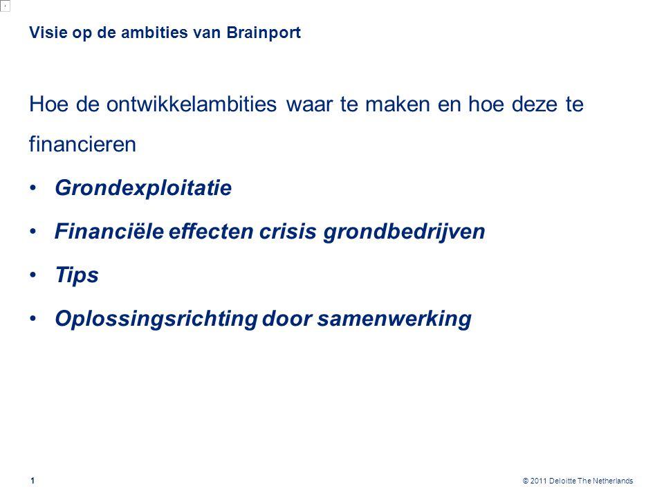 © 2011 Deloitte The Netherlands Visie op de ambities van Brainport Hoe de ontwikkelambities waar te maken en hoe deze te financieren Grondexploitatie