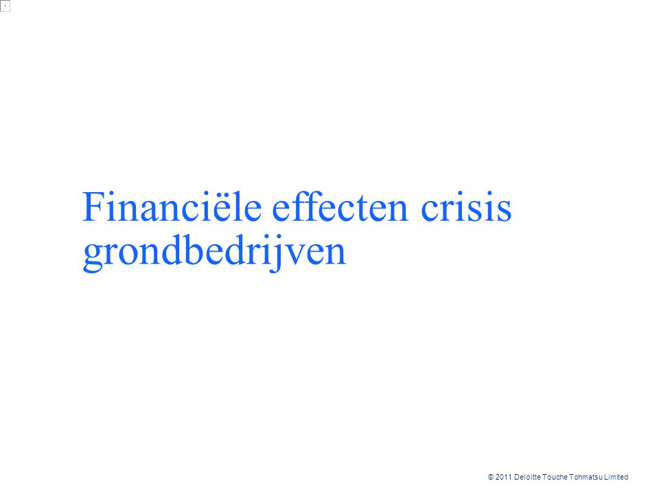 © 2011 Deloitte Touche Tohmatsu Limited © 2010 Deloitte Touche Tohmatsu Financiële effecten crisis grondbedrijven 5