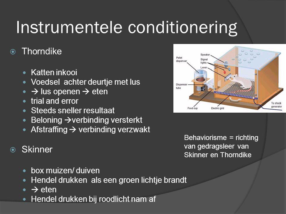 Instrumentele conditionering  Thorndike Katten inkooi Voedsel achter deurtje met lus  lus openen  eten trial and error Steeds sneller resultaat Bel