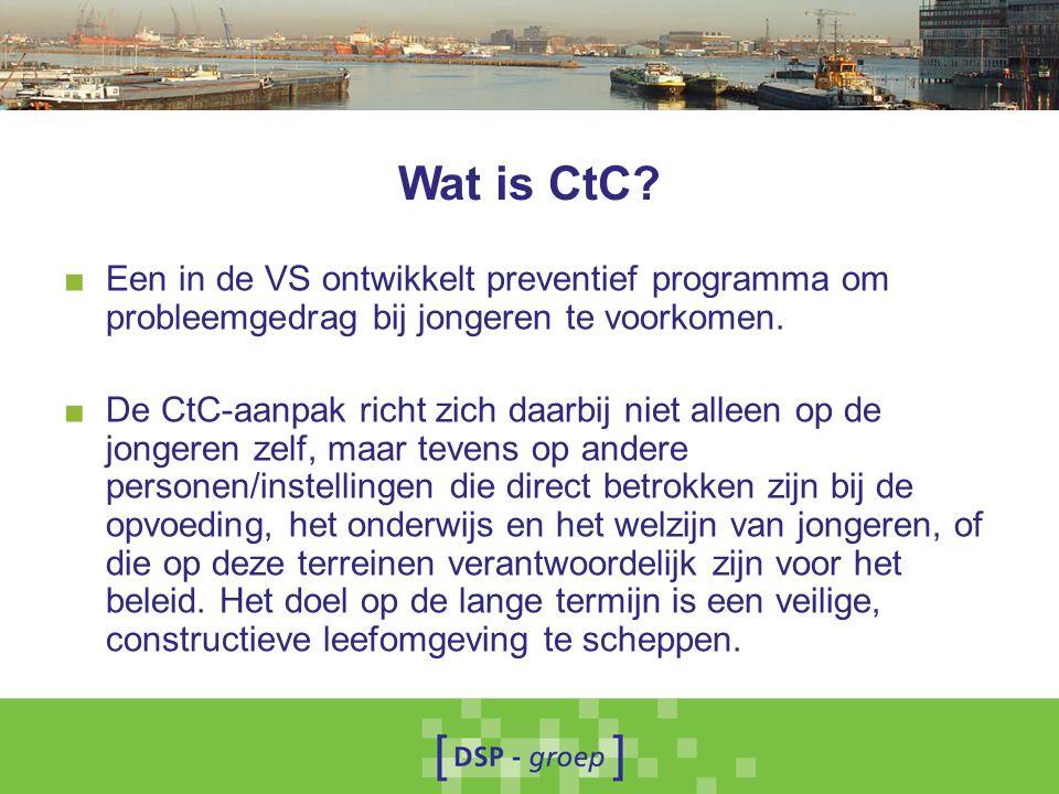 Wat is CtC? ■ Een in de VS ontwikkelt preventief programma om probleemgedrag bij jongeren te voorkomen. ■ De CtC-aanpak richt zich daarbij niet alleen