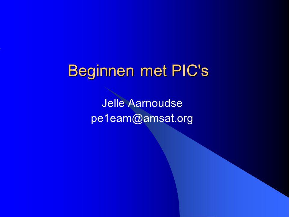 Beginnen met PIC's Jelle Aarnoudse pe1eam@amsat.org