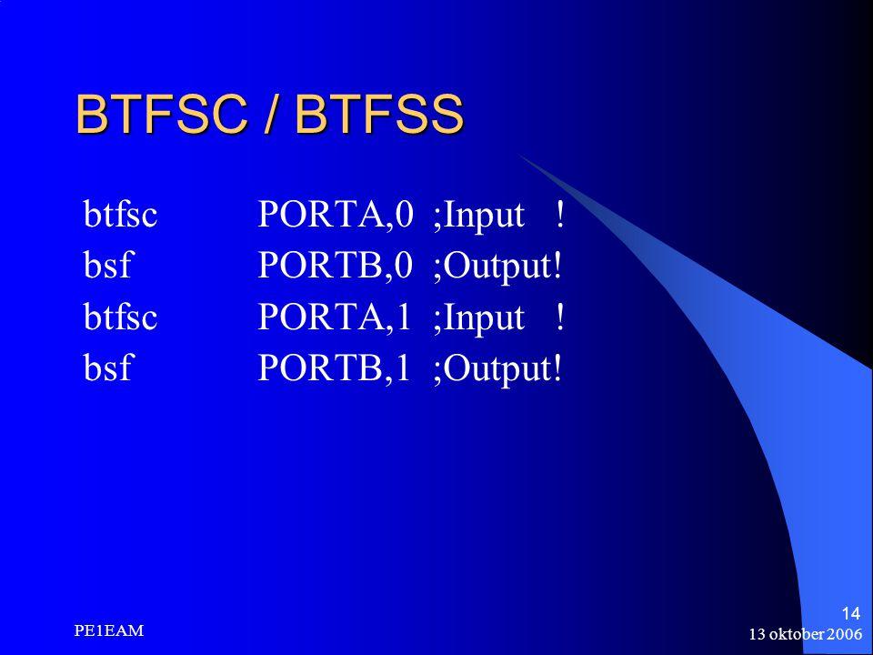 13 oktober 2006 PE1EAM 14 BTFSC / BTFSS btfscPORTA,0;Input ! bsfPORTB,0;Output! btfscPORTA,1;Input ! bsfPORTB,1;Output!